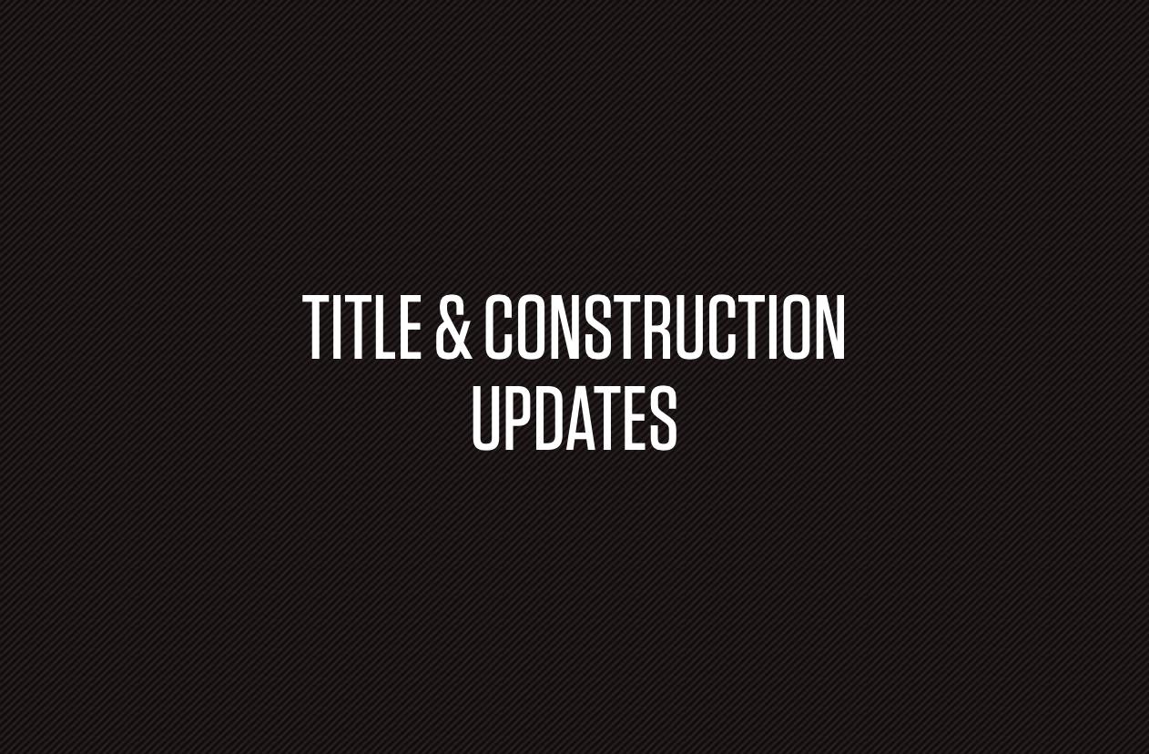 Title & Construction Updates